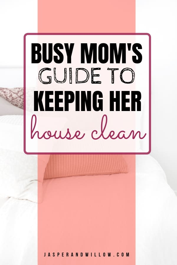 busy mom's guide to keeping her house clean